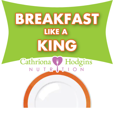 Breakfast like a King Recipes Cathriona Hodgins Nutrition